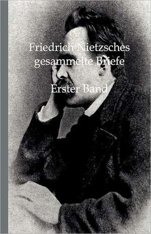 Friedrich Nietzsches Gesammelte Briefe 1