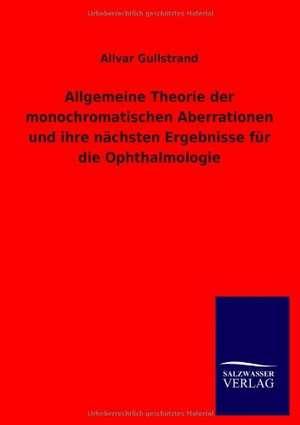 Allgemeine Theorie der monochromatischen Aberrationen und ihre naechsten Ergebnisse fuer die Ophthalmologie