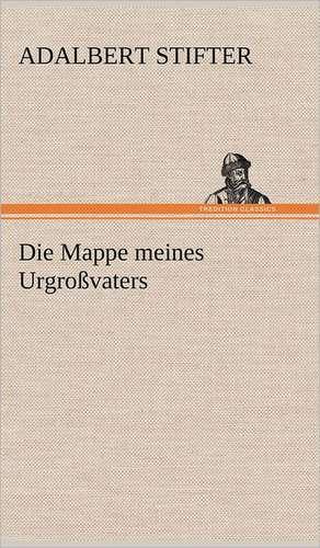 Die Mappe Meines Urgrossvaters:  Das Lallen- Und Narrenbuch de Adalbert Stifter