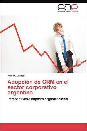 Adopcion de Crm En El Sector Corporativo Argentino:  Musica y Ciudadania de Alan M. Lerner