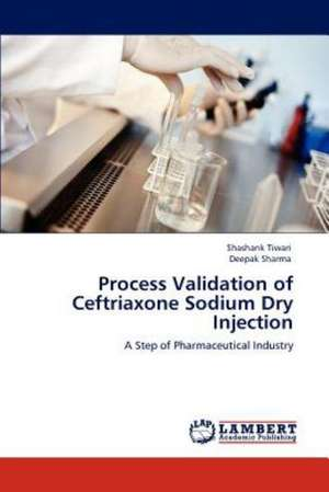 Process Validation of Ceftriaxone Sodium Dry Injection