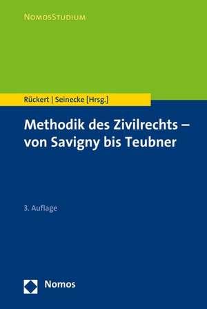 Methodik des Zivilrechts - von Savigny bis Teubner