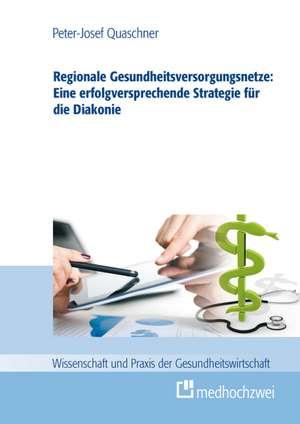 Regionale Gesundheitsversorgungsnetze: Eine erfolgsversprechende Strategie fuer die Diakonie