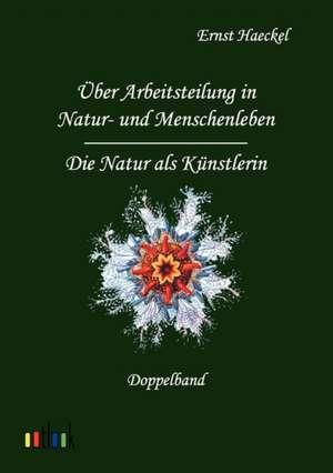 Über Arbeitsteilung in Natur- und Menschenleben und Die Natur als Künstlerin de Ernst Haeckel