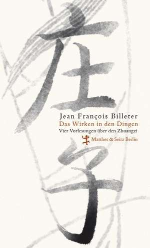 Das Wirken in den Dingen de Jean Francois Billeter