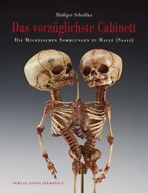 Das vorzueglichste Cabinett - Die Meckelschen Sammlungen zu Halle (Saale)