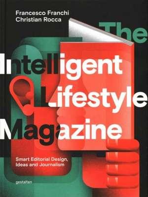 The Intelligent Lifestyle Magazine:  Smart Editorial Design, Storytelling and Journalism de Francesco Franchi