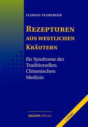Rezepturen aus westlichen Kraeutern fuer Syndrome der Traditionellen Chinesischen Medizin