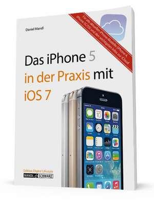 Das iPhone 5 in der Praxis mit iOS 7 de Daniel Mandl