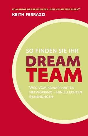 So finden Sie Ihr Dream-Team de Keith Ferrazzi