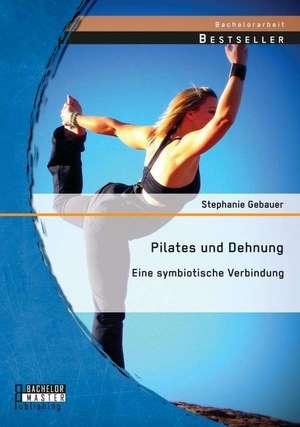 Pilates Und Dehnung - Eine Symbiotische Verbindung