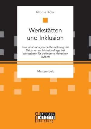 Werkstaetten und Inklusion. Eine inhaltsanalytische Betrachtung der Debatten zur Inklusionsfrage bei Werkstaetten fuer behinderte Menschen (WfbM)