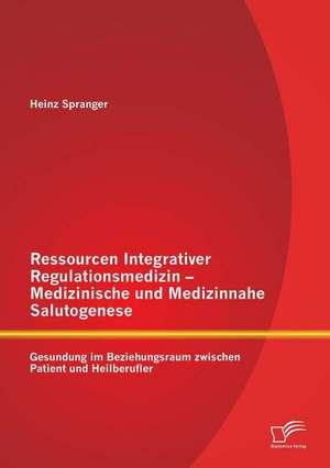 Ressourcen Integrativer Regulationsmedizin - Medizinische Und Medizinnahe Salutogenese