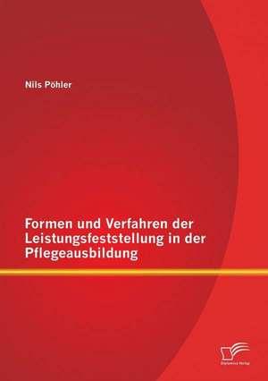 Formen Und Verfahren Der Leistungsfeststellung in Der Pflegeausbildung:  Wie Elternbildung Unsere Gesellschaft Stark Macht de Nils Pöhler