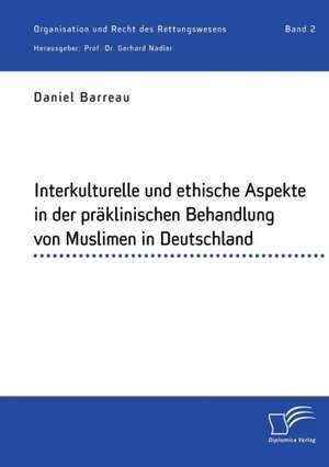Interkulturelle und ethische Aspekte in der praeklinischen Behandlung von Muslimen in Deutschland