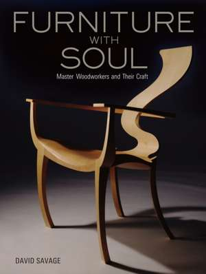 Furniture With Soul: Master Woodworkers And Their Craft imagine