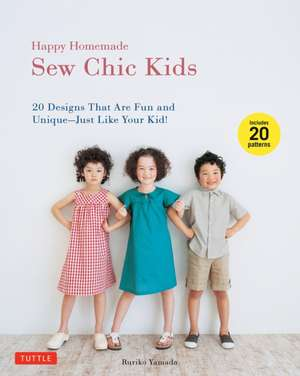 Happy Homemade: Sew Chic Kids: 20 Designs That are Fun and Unique-Just Like Your Kid! de Ruriko Yamada