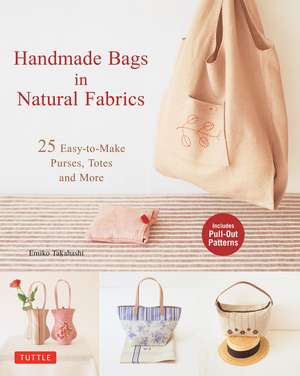 Handmade Bags In Natural Fabrics: 60 Easy-To-Make Purses, Totes and More de Emiko Takahashi