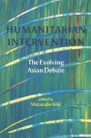 Humanitarian Intervention: The Evolving Asian Debate de Koji Watanabe