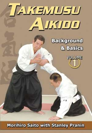 Takemusu Aikido, Volume 1:  Background and Basics de Morihiro Saito