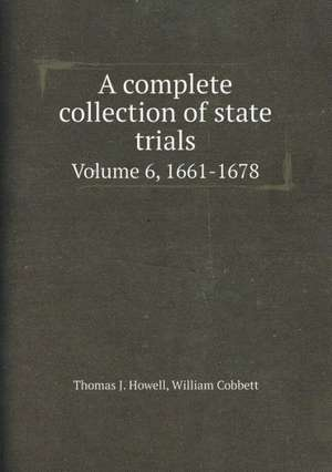 A complete collection of state trials Volume 6, 1661-1678 de Thomas J. Howell