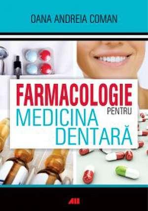 Farmacologie pentru medicina dentara de Oana Andreia Coman