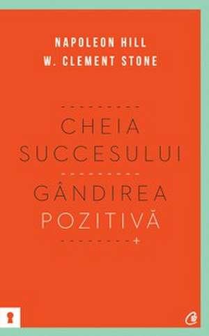 Cheia succesului. Gândirea pozitivă de Napoleon Hill
