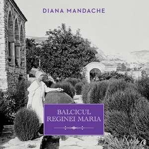 Balcicul Reginei Maria de Diana Mandache