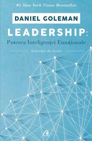 Leadership: Puterea inteligenței emoționale. Selecție de texte de Daniel Goleman
