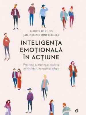 Inteligența emoțională în acțiune: Programe de training și coaching pentru lideri, manageri și echipe de Marcia Hughes