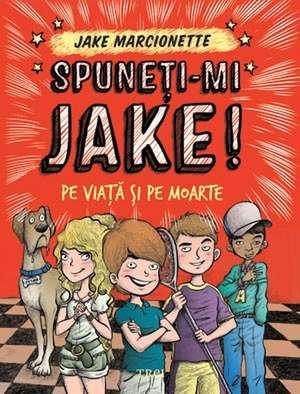 Spuneţi-mi Jake (2). Pe viaţă şi pe moarte de Jake Marcionette