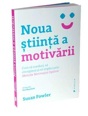 Noua știință a motivării de Susan Fowler