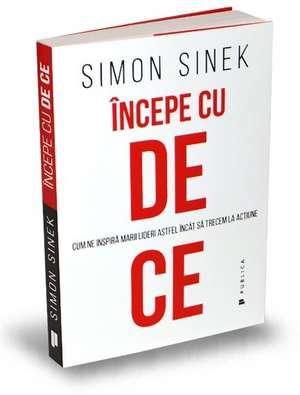 Începe cu de ce: Cum ne inspiră marii lideri astfel încât să trecem la acțiune de Simon Sinek