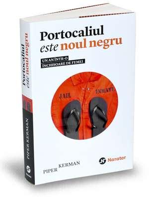 Portocaliul este noul negru de Piper Kerman