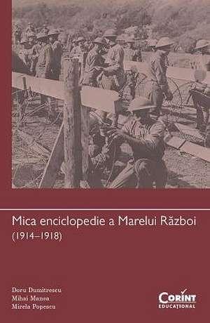 Mica enciclopedie a Marelui Razboi (1914–1918) de Doru Dumitrescu