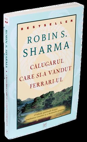 Călugărul care și-a vândut Ferrari-ul de Robin S. Sharma