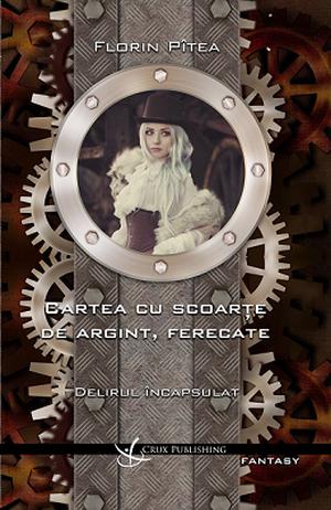 Cartea cu scoarte de argint, ferecate de Florin Pitea