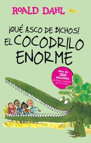 ¡Qué asco de bichos! /El cocodrilo enorme(The Enormous Crocodile): Alfaguara Clásicos de Roald Dahl