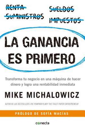La Ganancia Es Primero: Transforma Tu Negocio En Una Máquina de Hacer Dinero Y Logra Una Rentabilidad Inmediata / Profit First: Transforma Tu Negocio de Mike Michalowicz