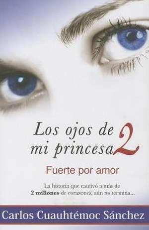 Ojos de Mi Princesa II de Carlos Cuauhtemoc Sanchez