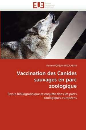 Vaccination Des Canides Sauvages En Parc Zoologique