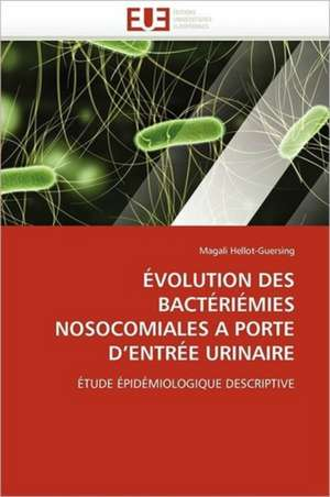 Evolution Des Bacteriemies Nosocomiales a Porte D Entree Urinaire