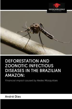Deforestation and Zoonotic Infectious Diseases in the Brazilian Amazon de André Dias