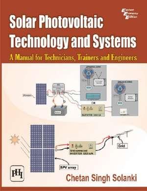 Solar Photovoltaic Technology and Systems de Chetan Singh Solanki
