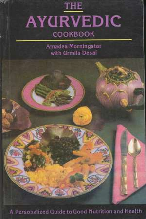 The Ayurvedic Cookbook de Amadea Morningstar