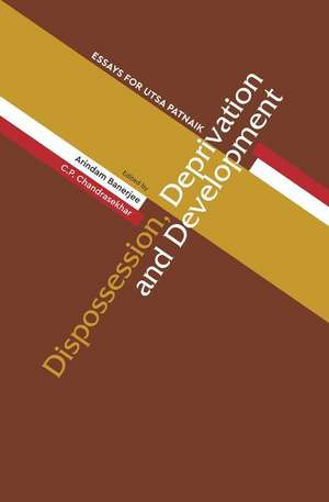 Dispossession, Deprivation, and Development – Essays for Utsa Patnaik de Arindam Banerjee