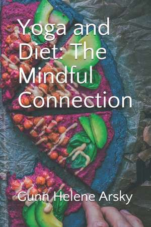 Yoga and Diet: The Mindful Connection de Gunn Helene Arsky Msc