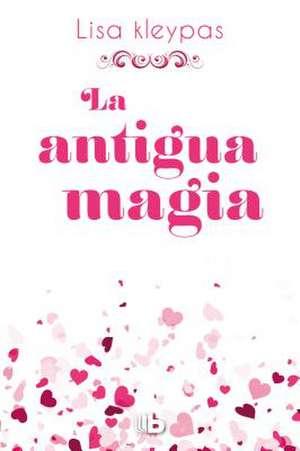 La Antigua Magia /Again the Magic:  Diez Pasos Para Invertir El Envejecimiento/ Grow Younger, Live Longer de Lisa Kleypas