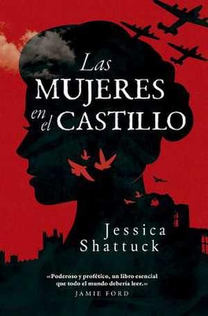 Las Mujeres En El Castillo de Jessica Shattuck