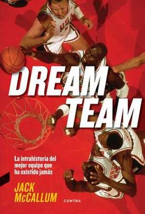 Dream Team: La Intrahistoria del Mejor Equipo Que Ha Existido Jamás de Jack Mccallum